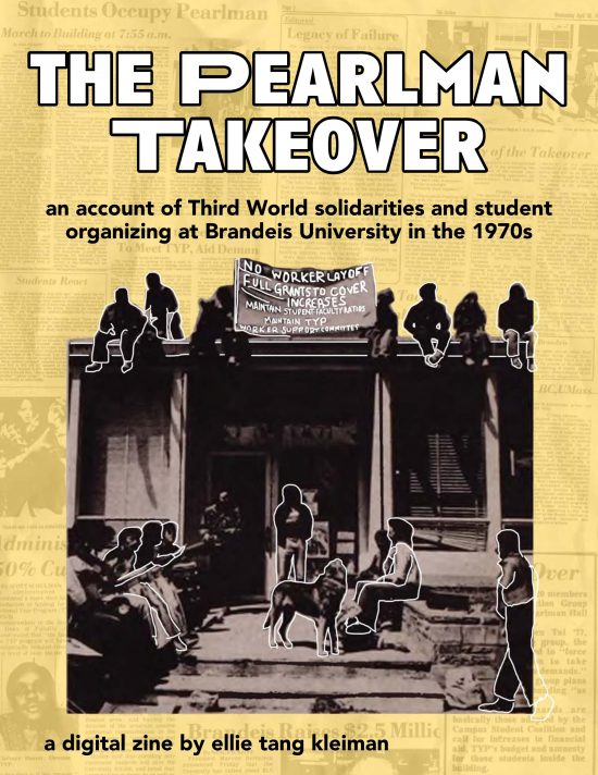 "The Pearlman Takeover zine cover ""an account of Third World solidarities and student organizing at Brandeis University in the 1970s: a digitial zine by Ellie Kleiman"""